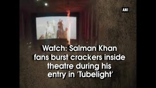 Watch: Salman Khan fans burst crackers inside theatre during his entry in 'Tubelight'