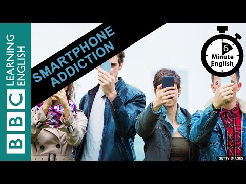 Learn to talk about smartphone addiction in 6 minutes!