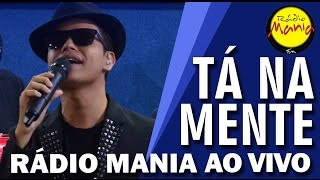Video 🔴 Radio Mania - Tá na Mente - Como Eu Te Amo MP3, 3GP, MP4, WEBM, AVI, FLV Agustus 2018