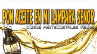 Pon aceite en mi lampara Señor - Coro Pentecostal
