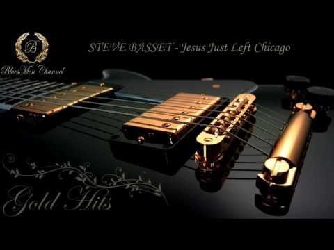 STEVE BASSET - Jesus Just Left Chicago