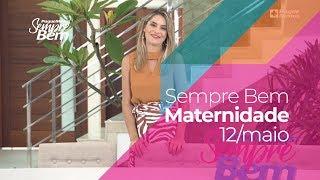Programa Sempre Bem - Maternidade - 12/5/2019