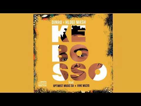 DINHO x HLOGI MASH - KE BOSSO ft OPTIMIST MUSIC ZA & VINE MUSIQ