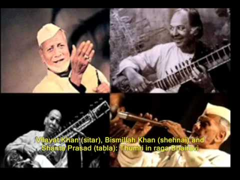 thumri bhairavi - Vilayat Khan (sitar), Bismillah Khan (shehnai) and Shanta Prasad (tabla) in a Thumri in raga Bhairavi -- a most remarkable recording made around 1960. It is ...