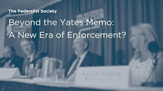 Click to play: Beyond the Yates Memo: A New Era of Enforcement? - Event Audio/Video