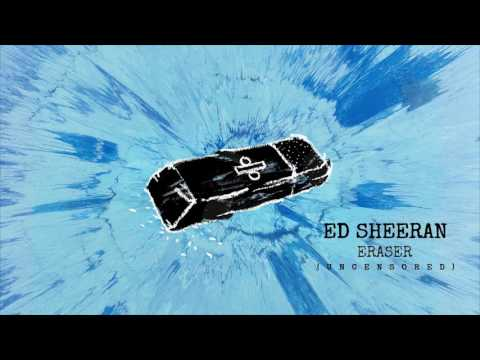 Ed Sheeran - Eraser (Uncensored) (Explicit)