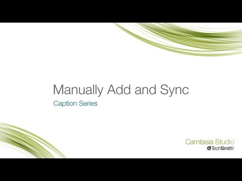 Camtasia Studio 8: Captions - Add Captions Manually
