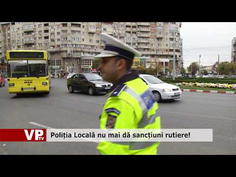 Poliția Locală nu mai dă sancțiuni rutiere!
