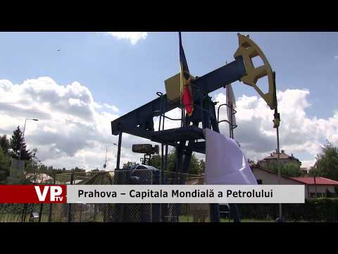 Prahova – Capitala Mondială a Petrolului