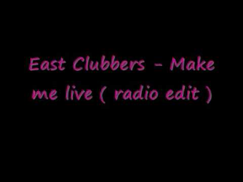 EAST CLUBBERS - Make Me Live (audio)