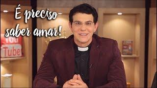 Padre Reginaldo Manzotti: É preciso saber amar!