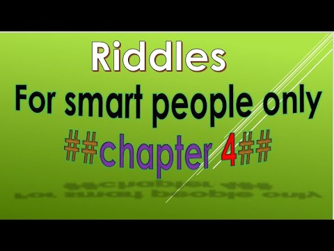 For smart people only    ##chapter 4## Riddles