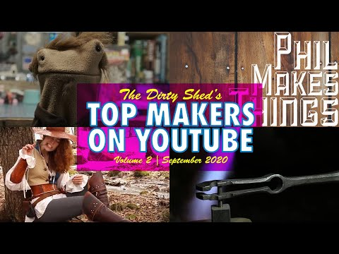 Dirty Shed's Top YouTube Makers Vol 2 - Steadycraftin / Phil Makes Things / Foxes & Ravens / MKFilms