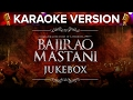 Bajirao Mastani | Karaoke Version Songs Jukebox