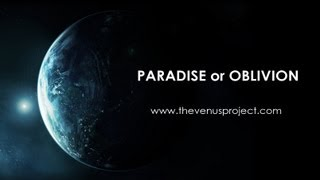 The Venus Project -  Paradise or Oblivion