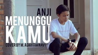 Video ANJI - Menunggu Kamu ( Cover By M. Adhytia Navis ) MP3, 3GP, MP4, WEBM, AVI, FLV Juni 2018
