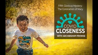 COVID Closeness: The Fifth Glorious Mystery