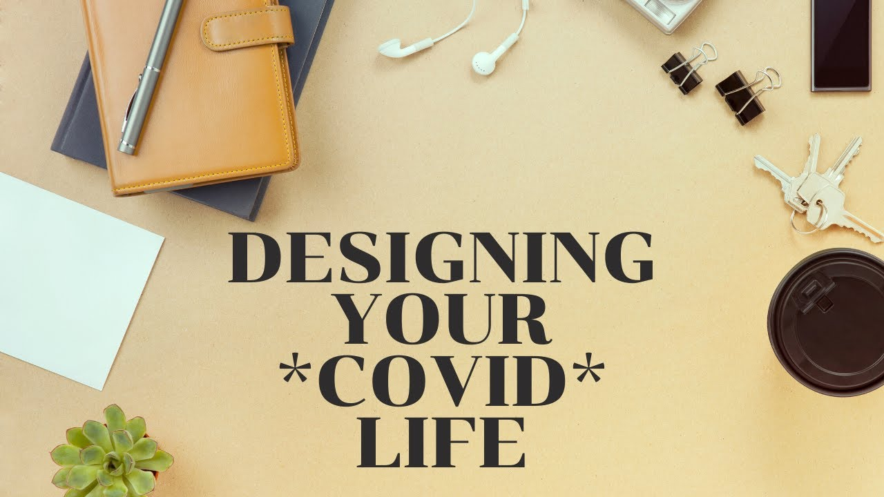 Designing Your Covid Life: Refreshing Your Life Design Toolkit