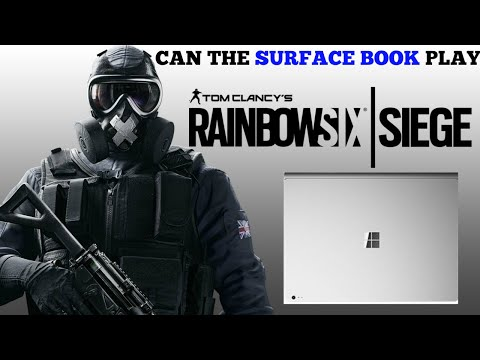 SURFACE BOOK GAMING - CAN IT PLAY RAINBOW SIX SIEGE ?