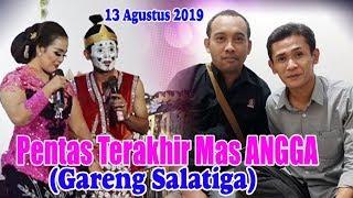 Video Pentas Terakhir Mas Angga (Gareng Salatiga) - 13 Agustus 2019 MP3, 3GP, MP4, WEBM, AVI, FLV Agustus 2019