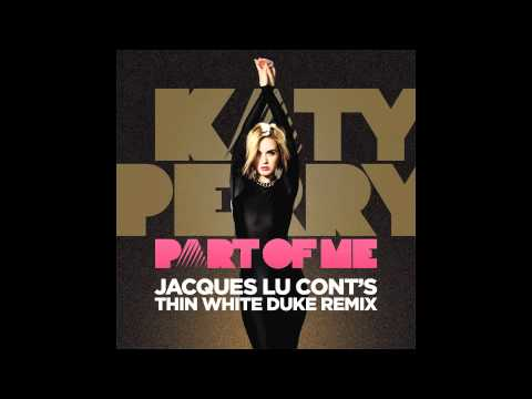 Part Of Me (Jacques Lu Cont's Thin White Duke Mix) (Song) by Katy Perry