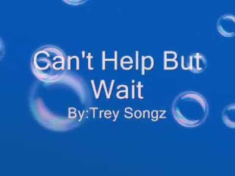Can't Help But Wait By: Trey Songz