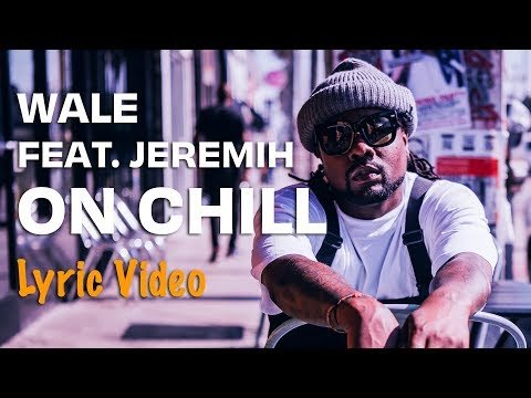 Wale - On Chill feat. Jeremih (Lyrics)