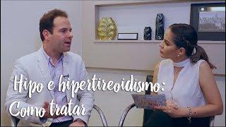 Hipo e hipertireoidismo: como tratar