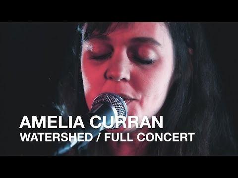 Amelia Curran | Watershed | Full Concert