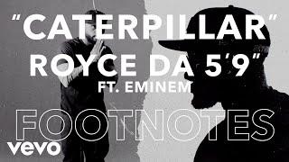 "Royce da 5'9"" - ""Caterpillar"" Footnotes ft. Eminem"
