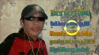 Video Remix.cinta.kita.party.mixing.2018.2019.Berto flim MP3, 3GP, MP4, WEBM, AVI, FLV Agustus 2018