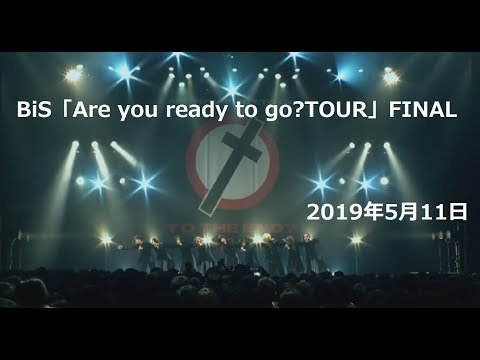 , title : '【BiS】「Are you ready to go?TOUR」FiNAL 20190511【解散】'