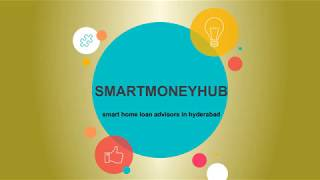 Smart Home Loan advisors in hyderabad   Smart Money Hub