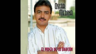 Oscar Medina - El Poder De La Oracion