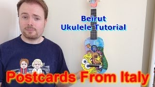 Postcards From Italy - Beirut (Ukulele Tutorial)