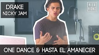 One Dance by Drake and Hasta el Amanecer by Nicky Jam | Mashup by Alex Aiono - YouTube