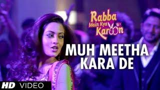 Muh Meetha Kara De - Video Song - Rabba Main Kya Karoon