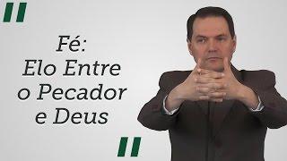 """""""Fé: Elo entre o Pecador e Deus"""" - Sérgio Lima"""