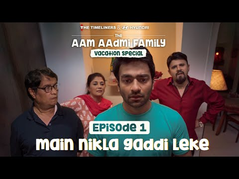 The Aam Aadmi Family Vacation Special | Episode 1 - Main Nikla Gaddi Leke | The Timeliners