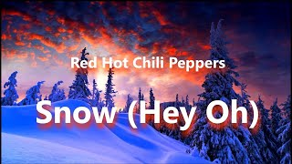 Red Hot Chili Peppers - Snow (Hey Oh) (Lyrics)