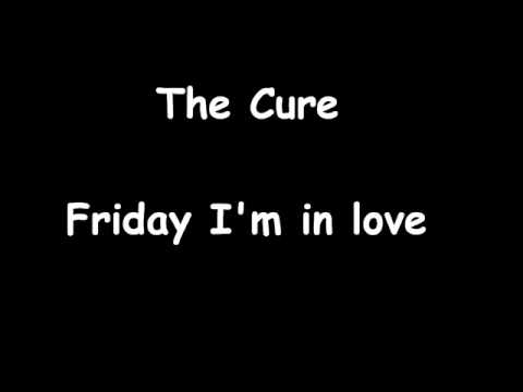 cure - The OFFICIAL EDITION . LYRICS : I don't care if Monday's blue Tuesday's gray and Wednesday too Thursday I don't care about you It's Friday, I'm in love Monda...