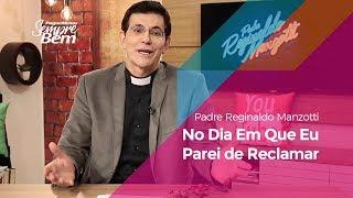 Padre Reginaldo Manzotti - No Dia Em Que Eu Parei de Reclamar