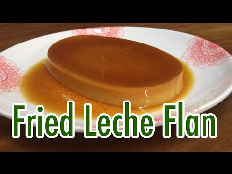 FRIED AND WHOLE LECHE FLAN