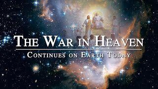 The War in Heaven: Continues on Earth Today (Messages from LDS...