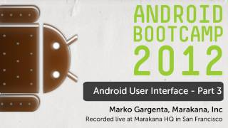 08 - Android UI - Part 3: Android Bootcamp Series 2012