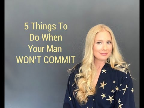 5 Things To Do When Your Man WON'T COMMIT