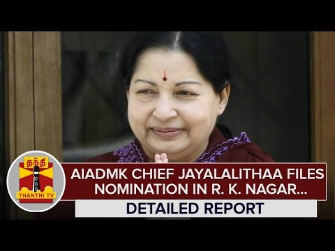 Detailed-Report--AIADMK-Chief-Jayalalithaa-files-Nomination-in-R-K-Nagar--Thanthi-TV