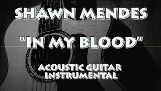 SHAWN MENDES - IN MY BLOOD (ACOUSTIC GUITAR INSTRUMENTAL / KARAOKE)