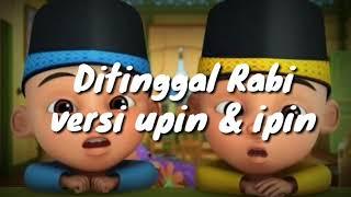 Ditinggal Rabi versi upin & ipin
