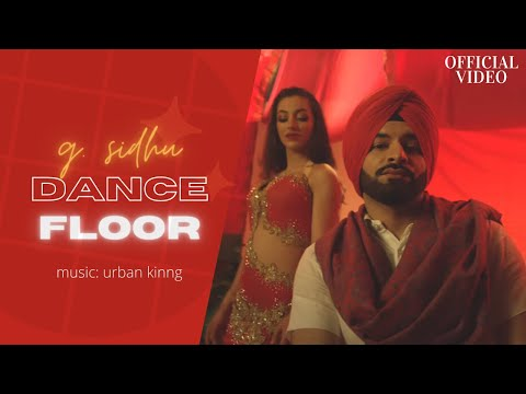 DANCE FLOOR (Official Video) | G. Sidhu | Urban Kinng | AKakaAmazing | Latest Punjabi Songs